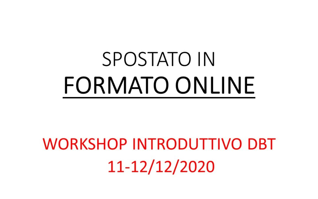 Spostato in formato online – Workshop introduttivo DBT – 11-12/12/2020